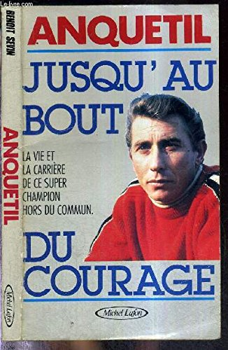 9782868045454: Anquetil : Jusqu'au bout du courage