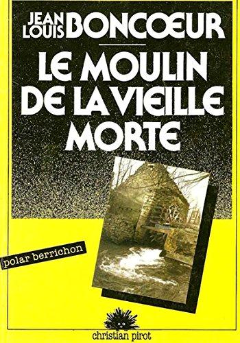 Le moulin de la vieille morte - Jean-Louis Boncoeur (Auteur)