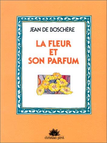 9782868080035: La Fleur et son parfum