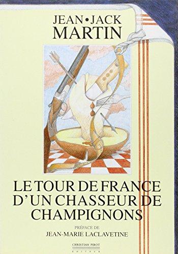 Le tour de France d'un chasseur de champignons: Jean-Jack Martic