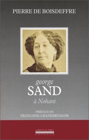 9782868081445: George Sand à Nohant: Sa vie, sa maison, ses voyages, ses demeures (Collection Maison d'écrivain) (French Edition)