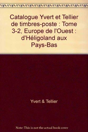 9782868141347: Catalogue Yvert et Tellier de timbres-poste : Tome 3-2, Europe de l'Ouest : d'Héligoland aux Pays-Bas