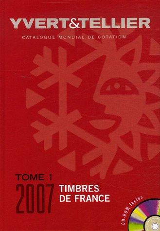 9782868141583: Yvert et Tellier 2007 tome 1 : Cotation des timbre de France 1849 à nos jours (+ CD-Rom)