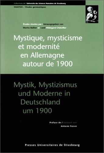 9782868200044: Mystique, mysticisme et modernité en Allemagne autour de 1900 : [actes du colloque franco-allemand, Strasbourg, 7-9 novembre 1996] (Faustus/Etudes)