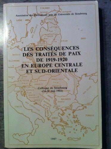 9782868201355: Les cons�quences des trait�s de paix de 1919-1920 en Europe centrale et sud-orientale. Colloque de Strasbourg, 24-26 mai 1984