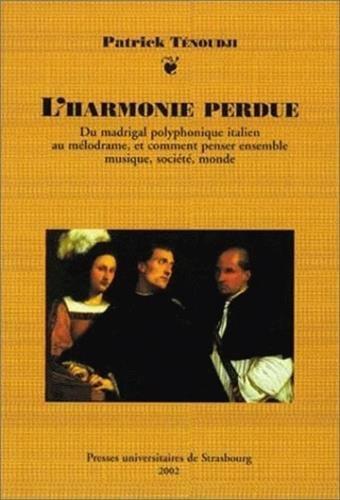 L'harmonie perdue : Du madrigal polyphonique italien: Patrick Tenoudji
