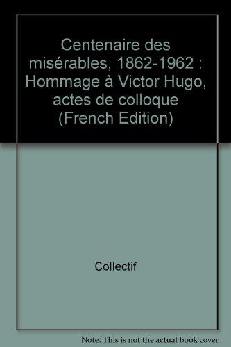 Centenaire des misérables, 1862-1962 : Hommage à: Collectif