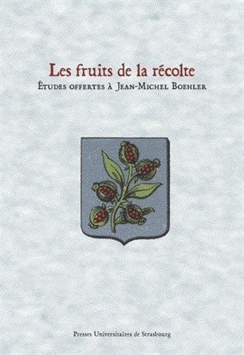 Les fruits de la récolte : Etudes offertes à Jean-Michel Boehler [Dec 11, 2007] ...