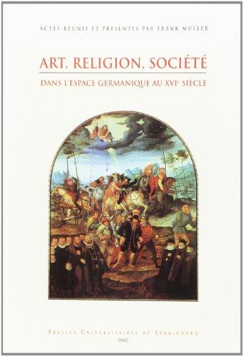 9782868206633: Art, religion, soci�t� dans espace germanique au XVIe si�cle