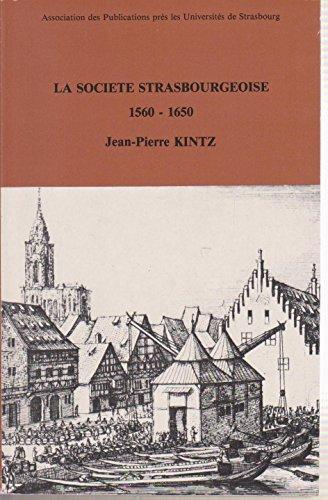 9782868207340: La société strasbourgeoise du milieu du XVIe siècle à la fin de la guerre de Trente ans, 1560-1650 : Essai d'histoire démographique, économique et sociale