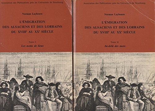 9782868207364: L'émigration des Alsaciens et des Lorrains du 18e au 20e siècle : Pack en 2 volumes : Tome 1, Les noms de lieux ; Tome 2, Au-delà des mers