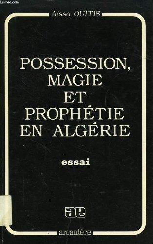 Possession, magie et prophétie en Algérie : Aissa Ouitis