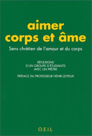 9782868391766: Aimer corps et ame: Sens chretien de l'amour et du corps : reflexion d'un groupe d'etudiants avec un pretre (French Edition)