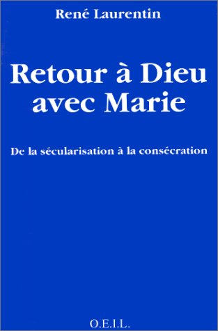 9782868392336: Retour a Dieu avec Marie: De la secularisation a la consecration (French Edition)