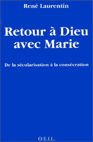 Retour à Dieu avec Marie: De la sécularisation à la consécration (French Edition) (2868392334) by René Laurentin