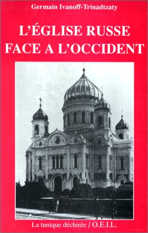Eglise russe face l'occident (French Edition): Germain Ivanoff-Trinadtzaty