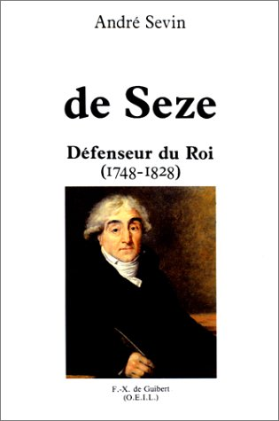 De Seze, defenseur du roi, 1748-1828 (French Edition): Sevin, Andre