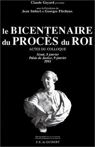 Le bicentenaire du proces du Roi: Actes du colloque, Senat, 8 janvier, Palais de justice, 9 janvier...