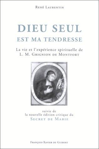 Dieu seul est ma tendresse: Rene Laurentin presente L.M. Grignion de Montfort, Le secret de Marie :...