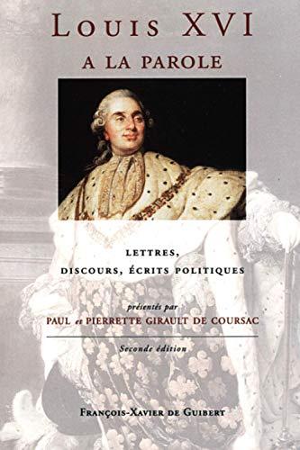 Louis XVI a la parole: Autoportrait du Roi Très Chrétien : lettres, discours, &eacute...