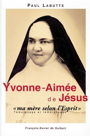 """""""Yvonne-Aimée de Jésus ; """"""""ma mère selon l'esprit""""&..."""