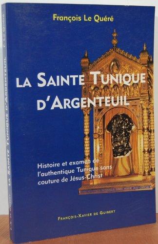 9782868394842: La sainte tunique d'Argenteuil : Histoire et examen de l'authentique tunique sans couture de Jésus-Christ