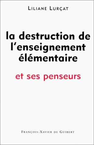 9782868394972: La destruction de l'enseignement élémentaire et ses penseurs (French Edition)