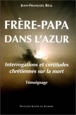 Fr?re-papa dans l'azur. Interrogations et certitudes chr?tiennes: n/a
