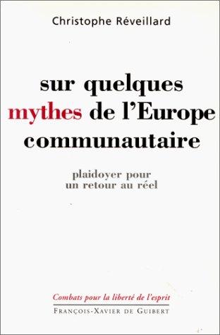 9782868395191: Sur quelques mythes de l'Europe communautaire: Plaidoyer pour un retour au réel (Combats pour la liberté de l'esprit) (French Edition)