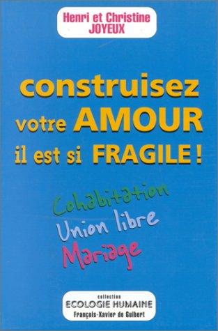 9782868395375: Construisez votre amour, il est si fragile ! Cohabitation, union libre, mariage