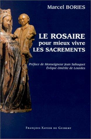LE ROSAIRE POUR MIEUX VIVRE LES SACREMENTS.: Marcel Bories
