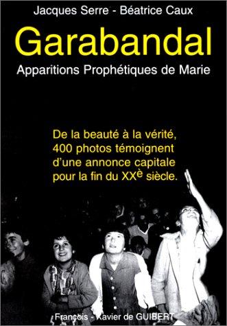 9782868396273: Garabandal : apparitions prophétiques de Marie, nouvelle édition