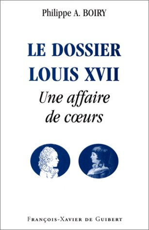 9782868396808: Le dossier Louis XVIIe : une affaire de coeurs