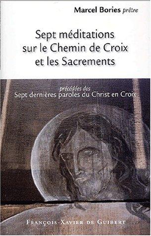 Sept méditations sur le Chemin de Croix: Marcel Bories