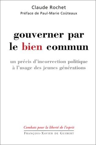 Gouverner par le bien commun : Un précis d'incorrection politique à l'usage...