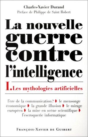 La Nouvelle Guerre contre l'intelligence, tome 1 : Les Mythologies artificielles: Durand, ...