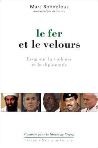 Le Fer et le Velours : Essai sur la violence et la diplomatie: Bonnefous, Marc