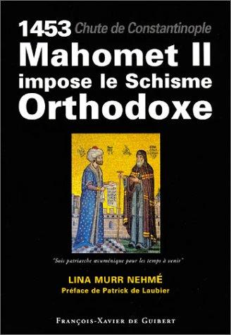 9782868398161: 1453, chute de Constantinople : Mahomet II impose le Schisme Orthodoxe (Spiritualités non chrétiennes) (French Edition)