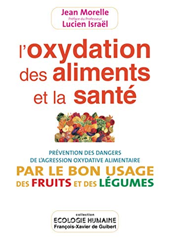 L'Oxidation des aliments et de la santé - Prévention des dangers de l'...