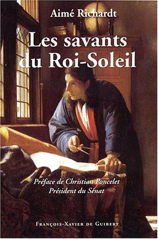 Les savants du Roi-Soleil: Aim� Richardt