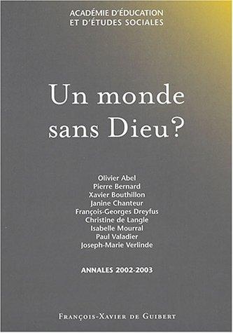 Un monde sans Dieu ?: Janine Chanteur, Olivier Abel, Pierre Bernard, Xavier Bouthillon