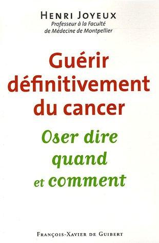 9782868399458: Guérir définitivement du cancer : Oser dire quand et comment
