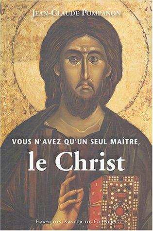 Vous n'avez qu'un seul maître, le Christ: Jean-Claude Pompanon