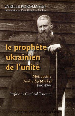 Le prophète ukrainien de l'unité : Métropolite André Szeptyckyj ...
