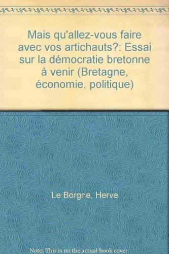 9782868432179: Mais qu'allez-vous faire avec vos artichauts?: Essai sur la democratie bretonne a venir (Bretagne, economie politique) (French Edition)