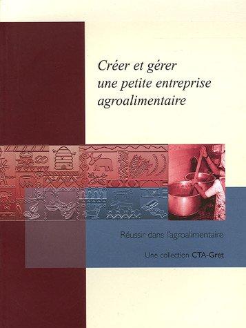 9782868441591: Créer et gérer une petite entreprise agroalimentaire (Réussir dans l'agroalimentaire)