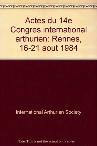 9782868470027: Actes du 14e Congrès international arthurien: Rennes, 16-21 août 1984