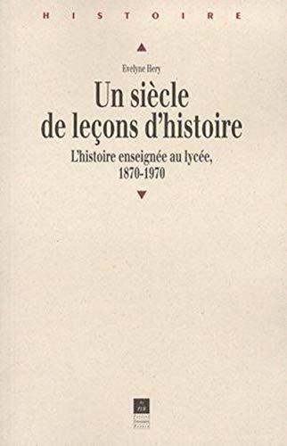 9782868473752: Un siècle de leçons d'histoire: L'histoire enseignée en lycée de 1870 à 1970