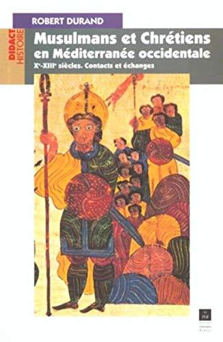 Musulmans et chrétiens en Méditerranée occidentale, Xe-XIIIe siècles : ...