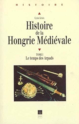 9782868475336: Histoire de la Hongrie médiévale : le temps des Arpads